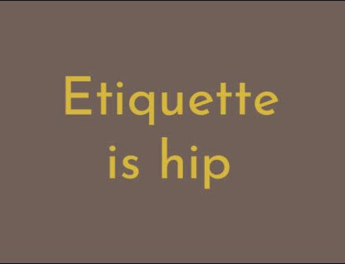 Etiquette is hip