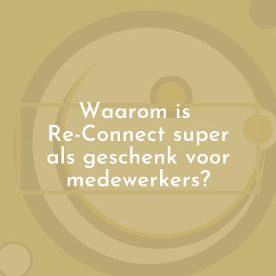 Met Re-Connect heb je een super geschenk voor medewerkers in de hand.